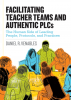 Facilitating Teacher Teams and Authentic PLCs: The Human Side of Leading People, Protocols and Practices