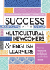 Success with Multicultural Newcomers and English Learners: Proven Practices for School Leadership Teams