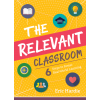 The Relevant Classroom: 6 Steps to Foster Real-World Learning