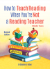 How To Teach Reading When You're Not A Reading Teacher, Revised Edition
