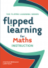 Flipped Learning for Maths Instruction