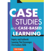 Case Studies and Case-Based Learning: Inquiry and Authentic Learning That Encourages 21st-Century Skills