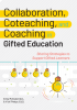 Collaboration, Coteaching, and Coaching in Gifted Education: Sharing Strategies to Support Gifted Learners