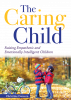 The Caring Child: Raising Empathetic and Emotionally Intelligent Children