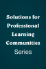 Solutions for Professional Learning Communities