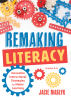 Remaking Literacy: Innovative Instructional Strategies for Maker Learning, Grades K–5