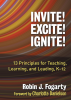 Invite! Excite! Ignite! 13 Principles for Teaching, Learning, and Leading, K-12