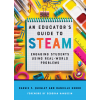 An Educator's Guide to STEAM: Engaging Students Using Real-World Problems
