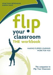 Flip Your Classroom: The Workbook: Making Flipped Learning Work for You