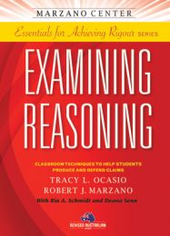 Essentials for Achieving Rigour Series: Examining Reasoning: Classroom Techniques to Help Students Produce and Defend Claims