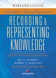 Essentials for Achieving Rigour Series: Recording & Representing Knowledge: Classroom Techniques to Help Students Accurately Organise and Summarise Content