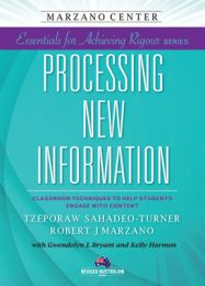 Essentials for Achieving Rigour Series: Processing New Information: Classroom Techniques to Help Students Engage With Content