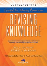Essentials for Achieving Rigour Series: Revising Knowledge: Classroom Techniques to Help Students Examine Their Deeper Understanding