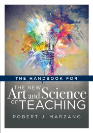 The Handbook for the New Art and Science of Teaching