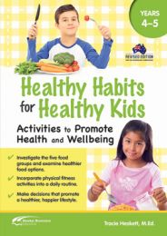 Healthy Habits for Healthy Kids, Years 4–5: Activities to Promote Health and Wellbeing