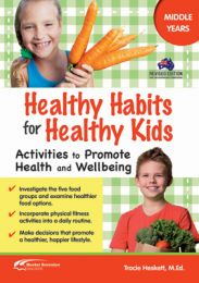 Healthy Habits for Healthy Kids, Middle Years: Activities to Promote Health and Wellbeing