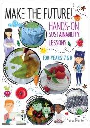 Make the Future!: Hands-On Sustainability Lessons for Years 7 & 8