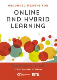 Grounded Designs for Online and Hybrid Learning: Designs in Action