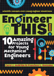 Engineer This! 10 Amazing Projects for Young Mechanical Engineers
