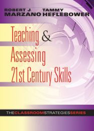 Teaching & Assessing 21st Century Skills: The Classroom Strategies Series