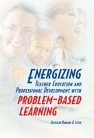 Energizing Teacher Education and Professional Development with Problem-Based Learning