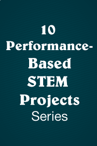10 Performance-Based STEM Projects