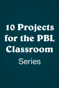 10 Projects for the PBL Classroom