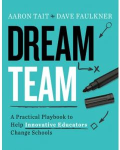 Dream Team: A Practical Playbook to Help Innovative Educators Change Schools