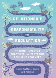 Relationship, Responsibility and Regulation: Trauma-Invested Practices for Fostering Resilient Learners