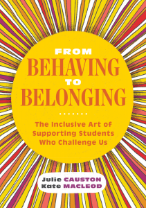 From Behaving to Belonging: The Inclusive Art of Supporting Students Who Challenge Us