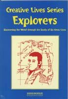 Creative Lives Series: Explorers - Discovering the World Through the Study of Six Great Lives