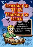 Learning to Think - Thinking to Learn: Models and Strategies to Develop a Classroom Culture of Thinking