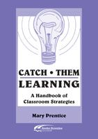 Catch Them Learning: A Handbook of Classroom Strategies