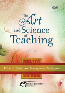 The Art & Science of Teaching Part 2: Effective Classroom Management Strategies