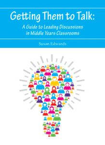 Getting Them to Talk: A Guide to Leading Discussions in Middle Years Classrooms