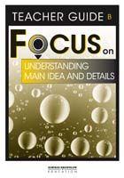 Focus on Reading: Understanding Main Idea and Details - Teacher Guide B