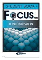 Focus on Maths: Using Estimation - Student A (Set of 5)