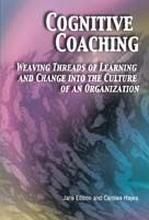 Cognitive Coaching: Weaving Threads of Learning and Change Into the Culture of an Organization
