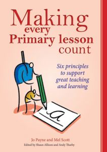 Making Every Primary Lesson Count: Six Principles to Support Great Teaching and Learning