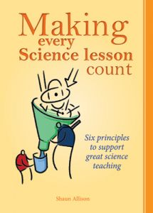 Making Every Science Lesson Count: Six Principles to Support Great Science Teaching