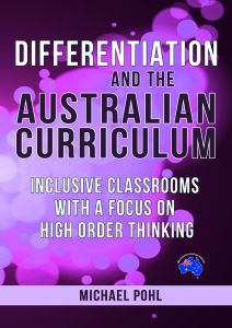 Differentiation and the Australian Curriculum: Inclusive Classrooms with a Focus on High Order Thinking, Revised Edition