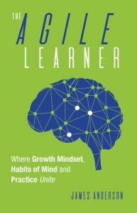 The Agile Learner: Where Growth Mindset, Habits of Mind and Practice Unite
