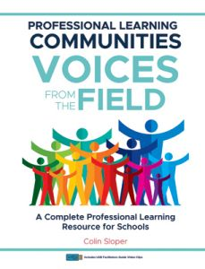 Professional Learning Communities - Voices from the Field: A Complete Professional Learning Resource for Schools