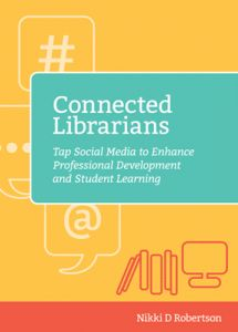 Connected Librarians: Tap Social Media to Enhance Professional Development and Student Learning