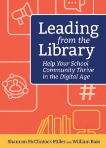 Leading from the Library: Help Your School Community Thrive in the Digital Age