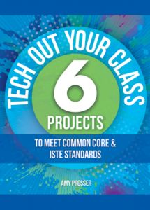 Tech Out Your Class: 6 Project to Meet ISTE and Common Core Standards