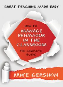 Great Teaching Made Easy: How to Manage Behaviour in the Classroom