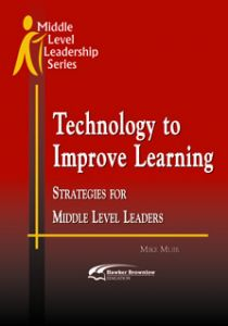 Technology to Improve Learning: Strategies for Middle Level Leaders