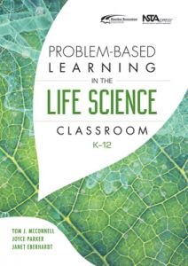 Problem-Based Learning in the Life Science Classroom, K-12