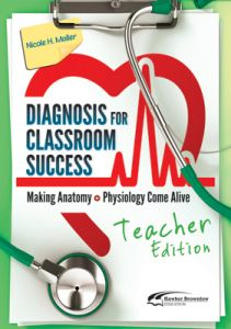 Diagnosis for Classroom Success: Making Anatomy & Physiology Come Alive, Teacher Edition